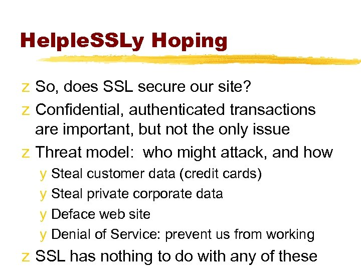 Helple. SSLy Hoping z So, does SSL secure our site? z Confidential, authenticated transactions