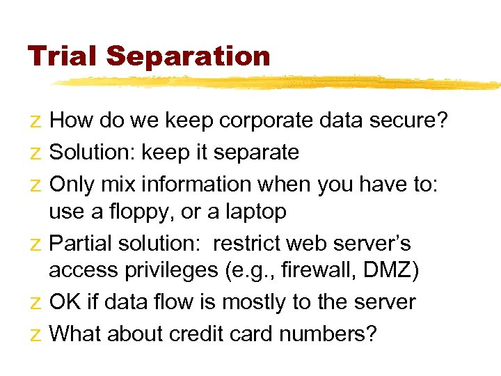 Trial Separation z How do we keep corporate data secure? z Solution: keep it