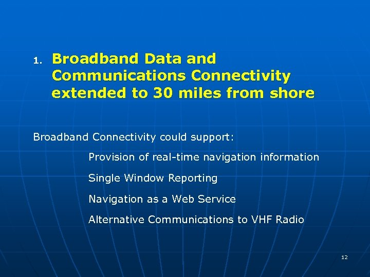 1. Broadband Data and Communications Connectivity extended to 30 miles from shore Broadband Connectivity