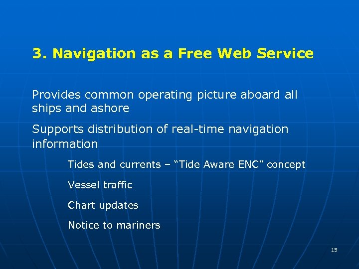3. Navigation as a Free Web Service Provides common operating picture aboard all ships