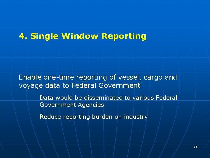 4. Single Window Reporting Enable one-time reporting of vessel, cargo and voyage data to