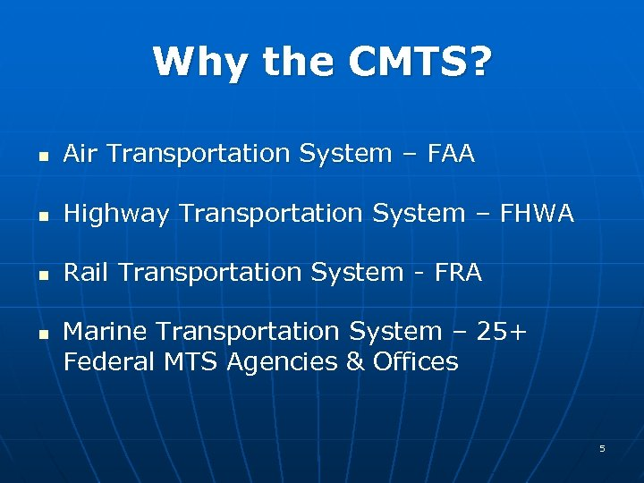 Why the CMTS? n Air Transportation System – FAA n Highway Transportation System –