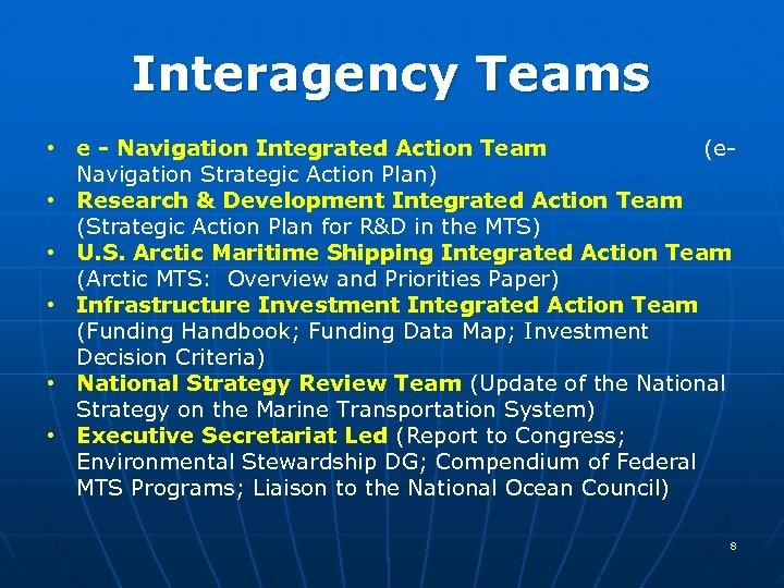 Interagency Teams • e - Navigation Integrated Action Team (e. Navigation Strategic Action Plan)
