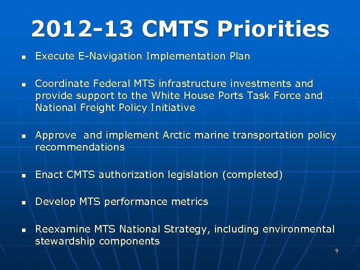 2012 -13 CMTS Priorities n n n Execute E-Navigation Implementation Plan Coordinate Federal MTS