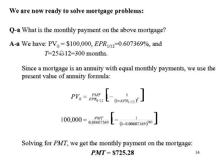 We are now ready to solve mortgage problems: Q-a What is the monthly payment