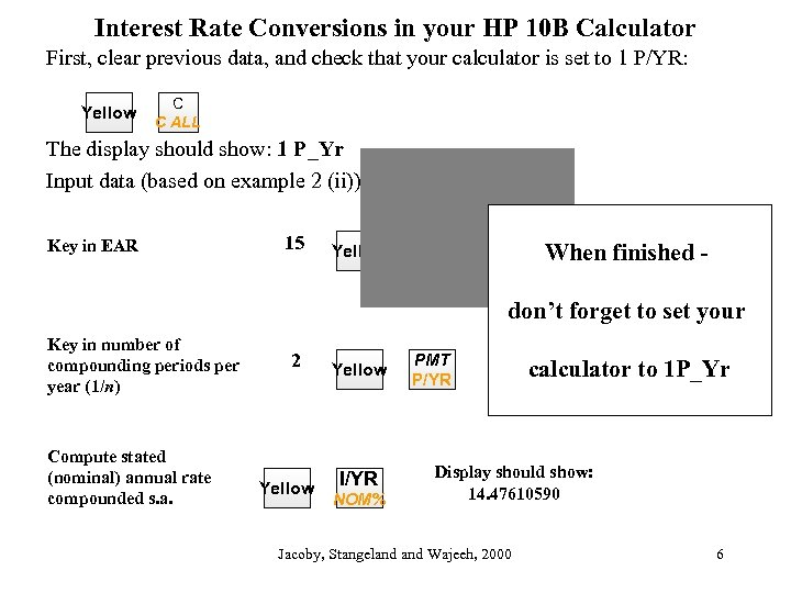 Interest Rate Conversions in your HP 10 B Calculator First, clear previous data, and