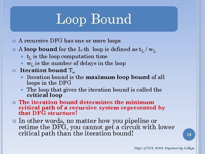 Loop Bound A recursive DFG has one or more loops A loop bound for