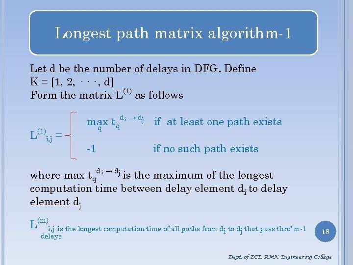 Longest path matrix algorithm-1 Let d be the number of delays in DFG. Define