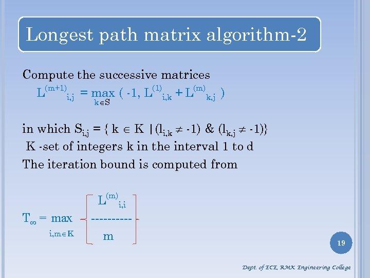 Longest path matrix algorithm-2 Compute the successive matrices L(m+1)i, j = max ( -1,