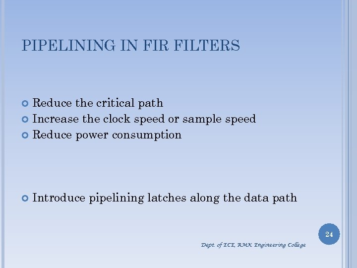 PIPELINING IN FIR FILTERS Reduce the critical path Increase the clock speed or sample