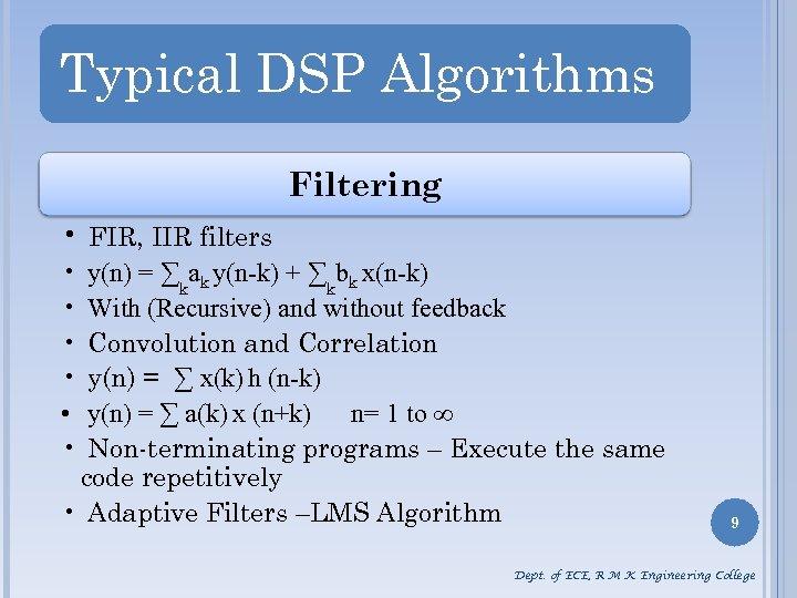 Typical DSP Algorithms Filtering • FIR, IIR filters • • • y(n) = ∑