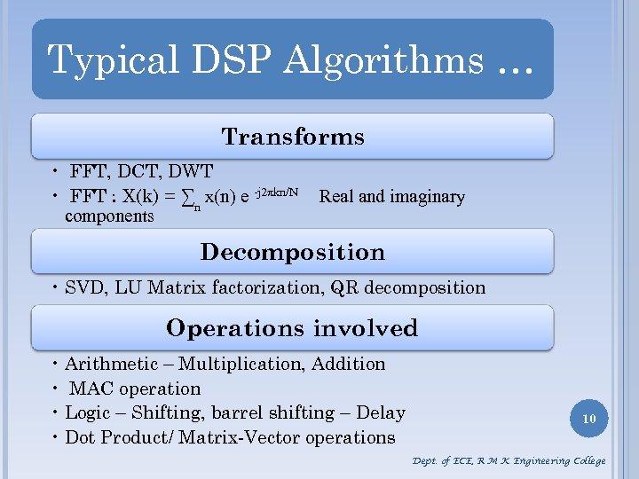 Typical DSP Algorithms … Transforms • FFT, DCT, DWT • FFT : X(k) =