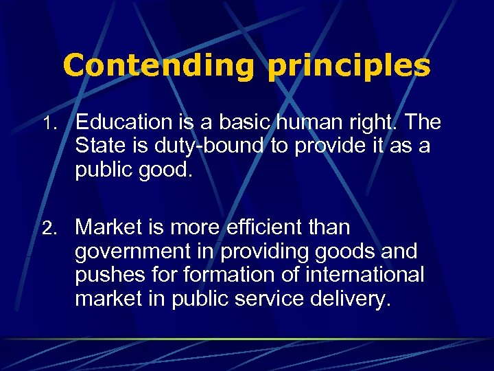 Contending principles 1. Education is a basic human right. The State is duty-bound to