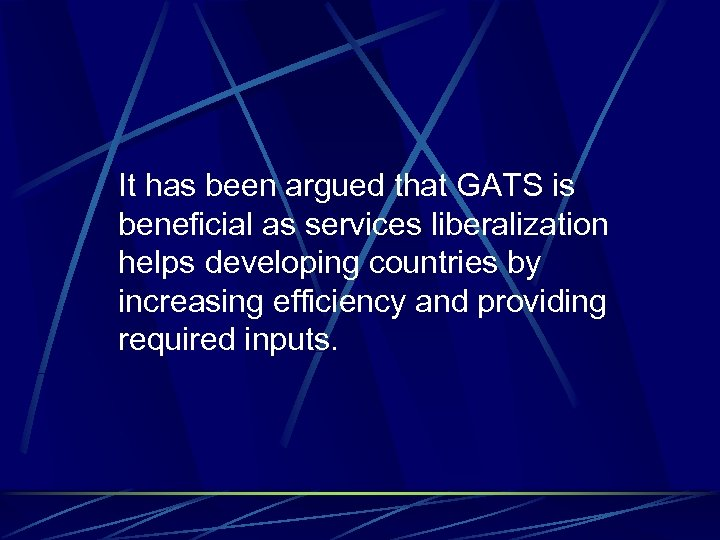 It has been argued that GATS is beneficial as services liberalization helps developing countries