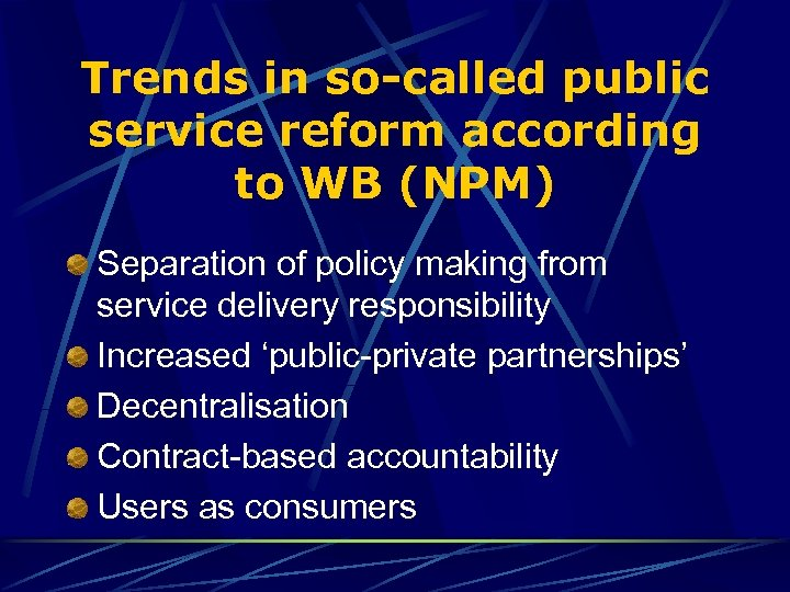 Trends in so-called public service reform according to WB (NPM) Separation of policy making