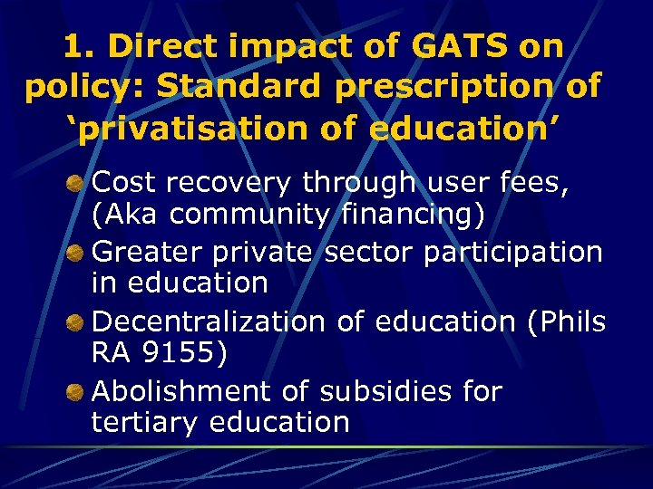 1. Direct impact of GATS on policy: Standard prescription of 'privatisation of education' Cost