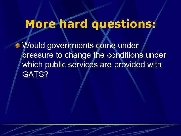 More hard questions: Would governments come under pressure to change the conditions under which