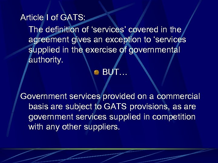 Article I of GATS: The definition of 'services' covered in the agreement gives an