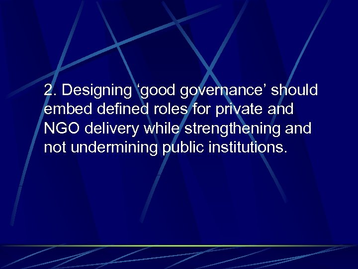 2. Designing 'good governance' should embed defined roles for private and NGO delivery while