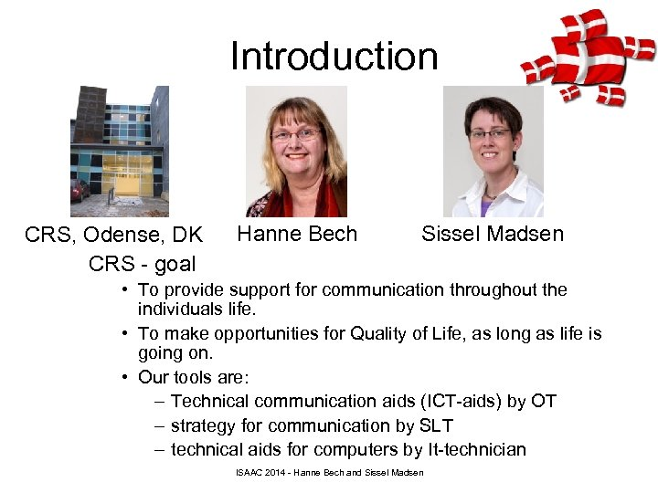 Introduction CRS, Odense, DK CRS - goal Hanne Bech Sissel Madsen • To provide