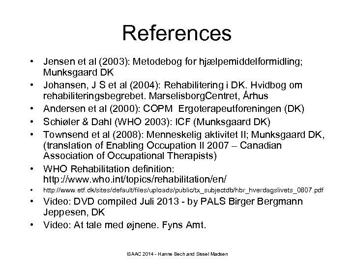 References • Jensen et al (2003): Metodebog for hjælpemiddelformidling; Munksgaard DK • Johansen, J