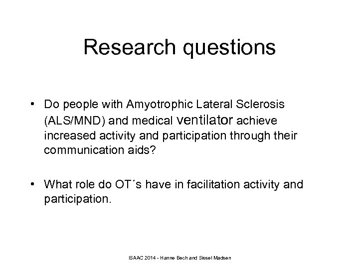 Research questions • Do people with Amyotrophic Lateral Sclerosis (ALS/MND) and medical ventilator achieve