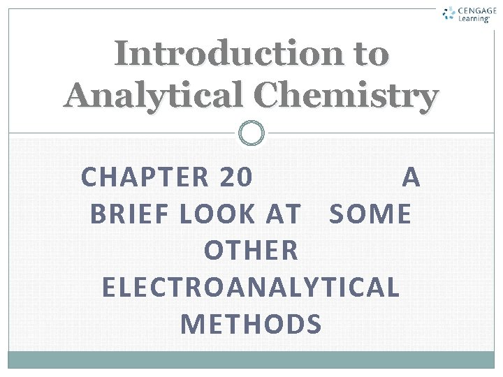 Introduction to Analytical Chemistry CHAPTER 20 A BRIEF LOOK AT SOME OTHER ELECTROANALYTICAL METHODS
