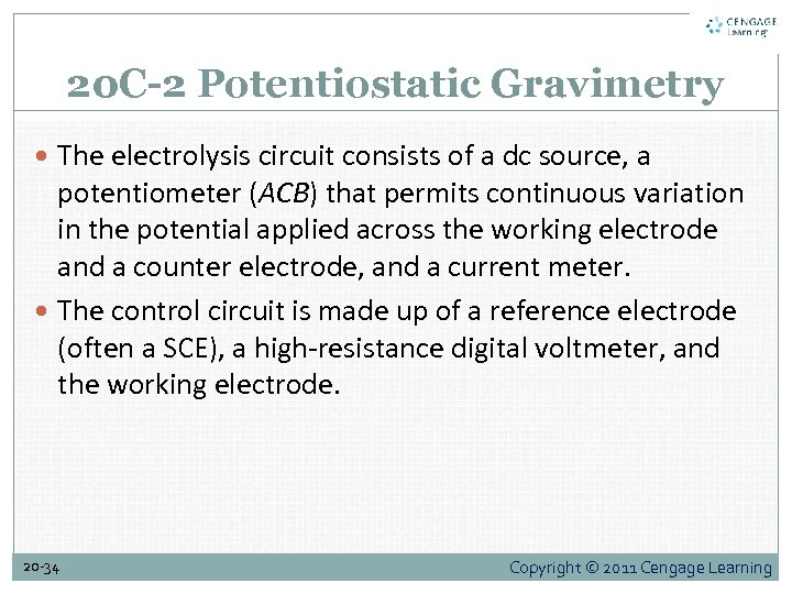 20 C-2 Potentiostatic Gravimetry The electrolysis circuit consists of a dc source, a potentiometer