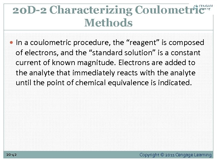 "20 D-2 Characterizing Coulometric Methods In a coulometric procedure, the ""reagent"" is composed of"