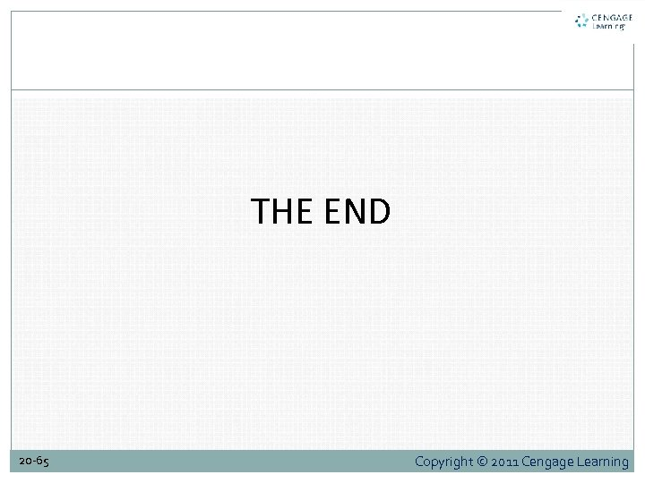 THE END 20 -65 Copyright © 2011 Cengage Learning