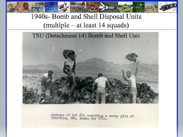 1940 s- Bomb and Shell Disposal Units (multiple – at least 14 squads) TSU