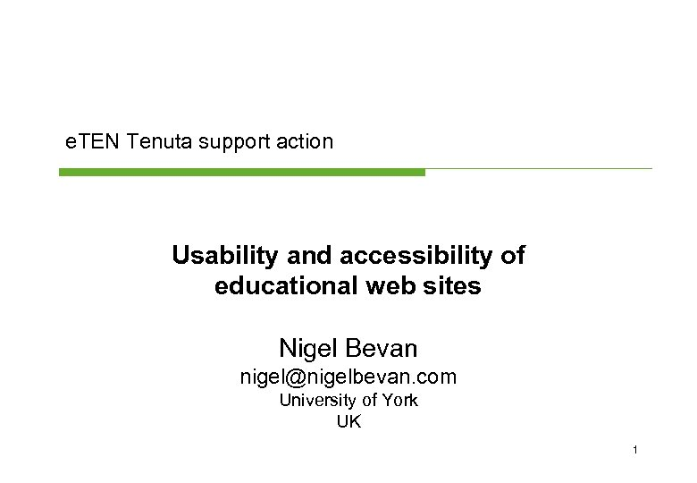 e. TEN Tenuta support action Usability and accessibility of educational web sites Nigel Bevan
