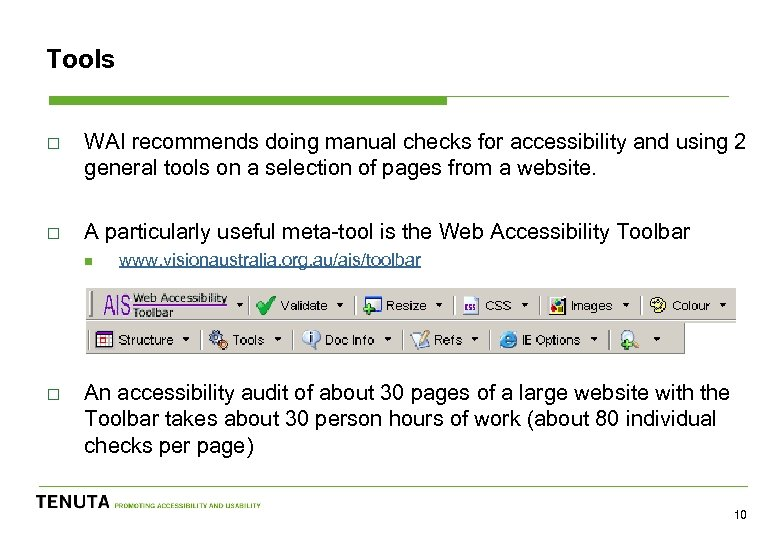 Tools o WAI recommends doing manual checks for accessibility and using 2 general tools