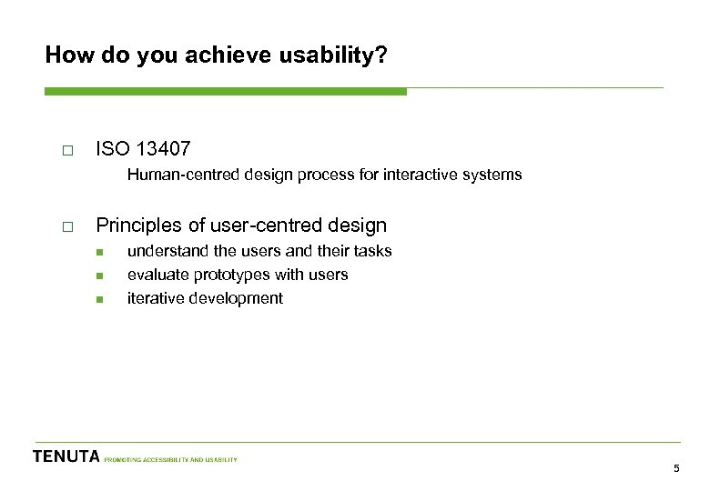 How do you achieve usability? o ISO 13407 Human-centred design process for interactive systems