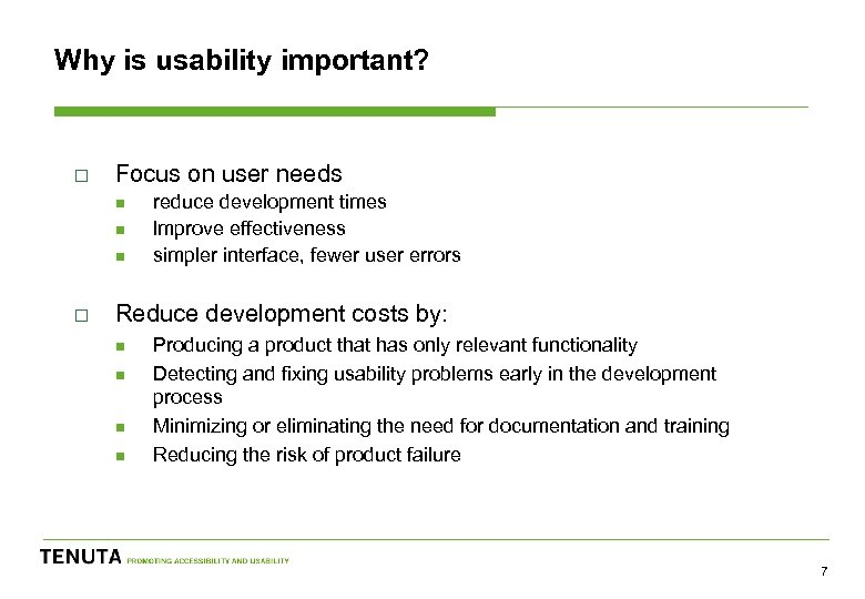 Why is usability important? o Focus on user needs n n n o reduce