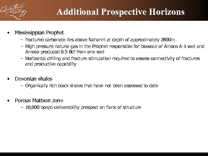 Additional Prospective Horizons • Mississippian Prophet – fractured carbonate lies above Nahanni at depth