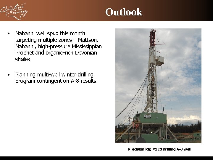 Outlook • Nahanni well spud this month targeting multiple zones – Mattson, Nahanni, high-pressure