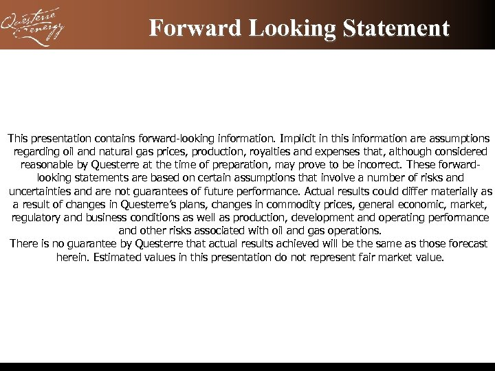 Forward Looking Statement This presentation contains forward-looking information. Implicit in this information are assumptions