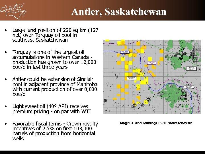 Antler, Saskatchewan • Large land position of 220 sq km (127 net) over Torquay