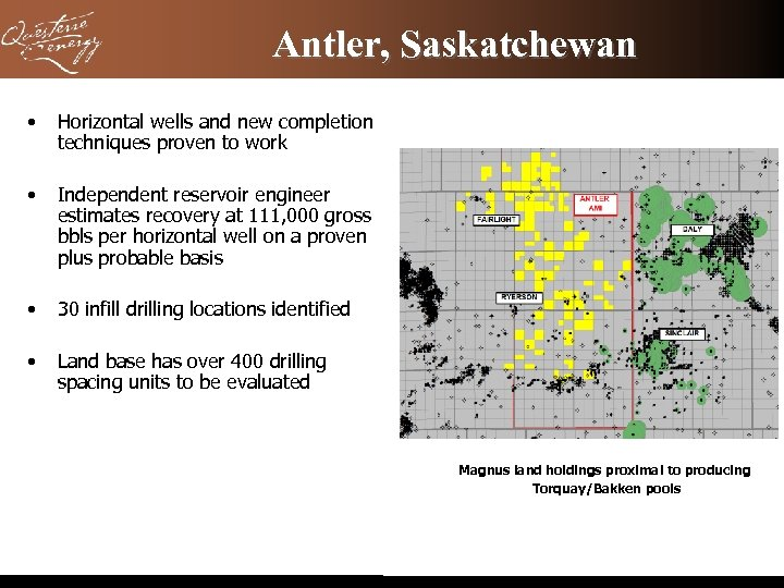 Antler, Saskatchewan • Horizontal wells and new completion techniques proven to work • Independent