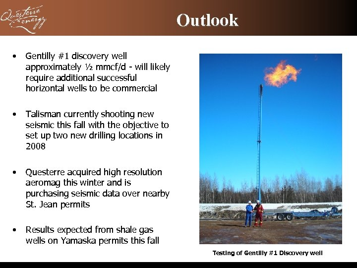Outlook • Gentilly #1 discovery well approximately ½ mmcf/d - will likely require additional