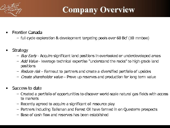 Company Overview • Frontier Canada – full cycle exploration & development targeting pools over