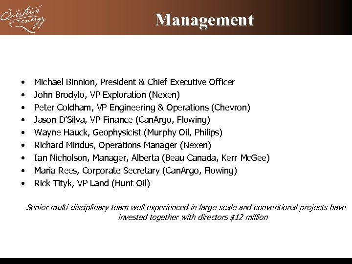 Management • • • Michael Binnion, President & Chief Executive Officer John Brodylo, VP