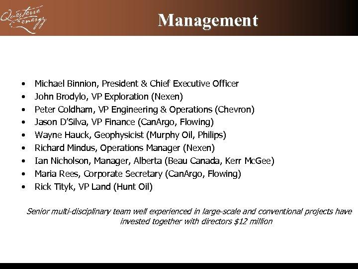 Management • • • Michael Binnion, President & Chief Executive Officer John Brodylo, VP
