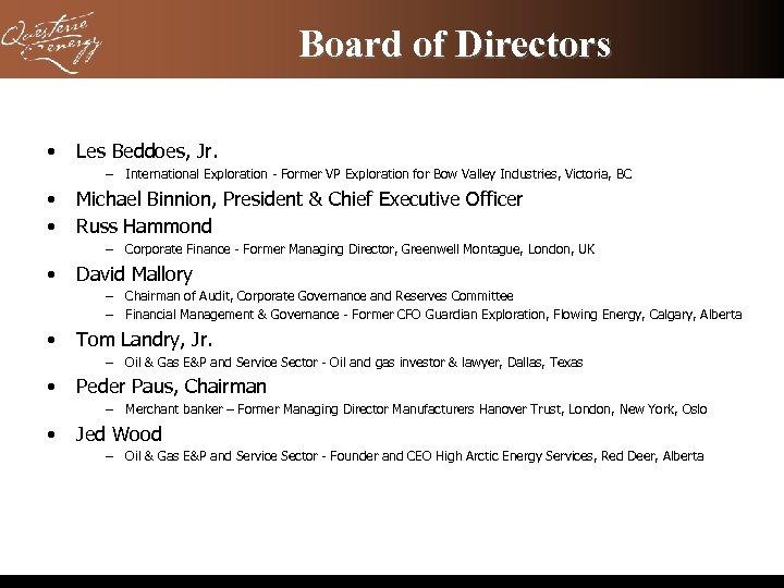 Board of Directors • Les Beddoes, Jr. – International Exploration - Former VP Exploration
