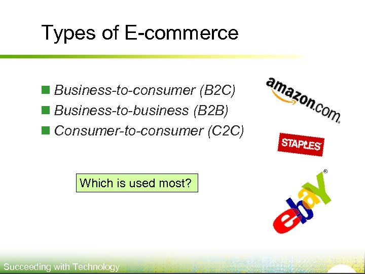 Types of E-commerce n Business-to-consumer (B 2 C) n Business-to-business (B 2 B) n