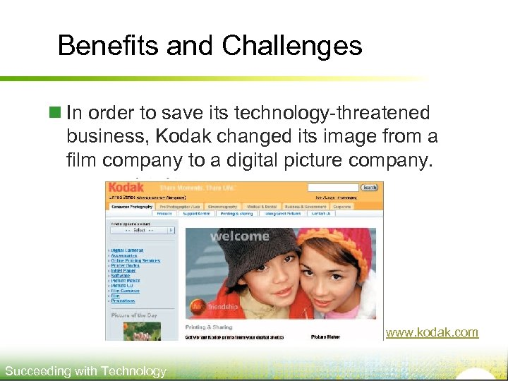 Benefits and Challenges n In order to save its technology-threatened business, Kodak changed its