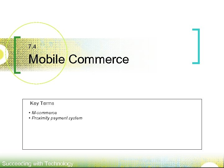 7. 4 Mobile Commerce Key Terms • M-commerce • Proximity payment system Succeeding with