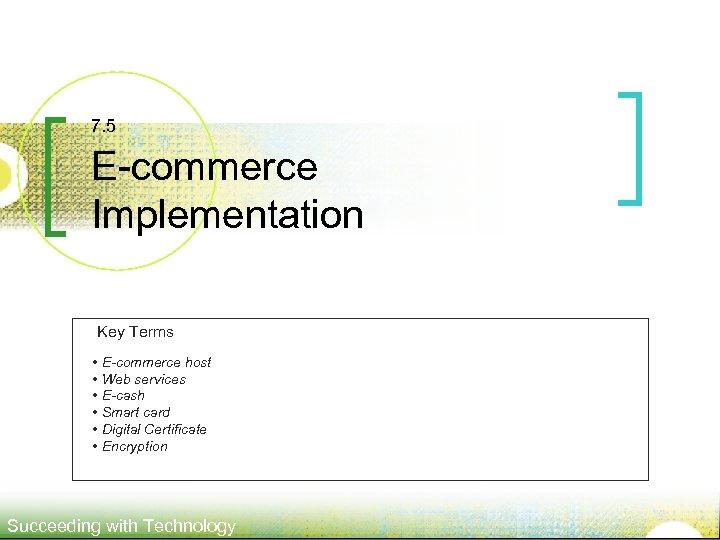 7. 5 E-commerce Implementation Key Terms • E-commerce host • Web services • E-cash