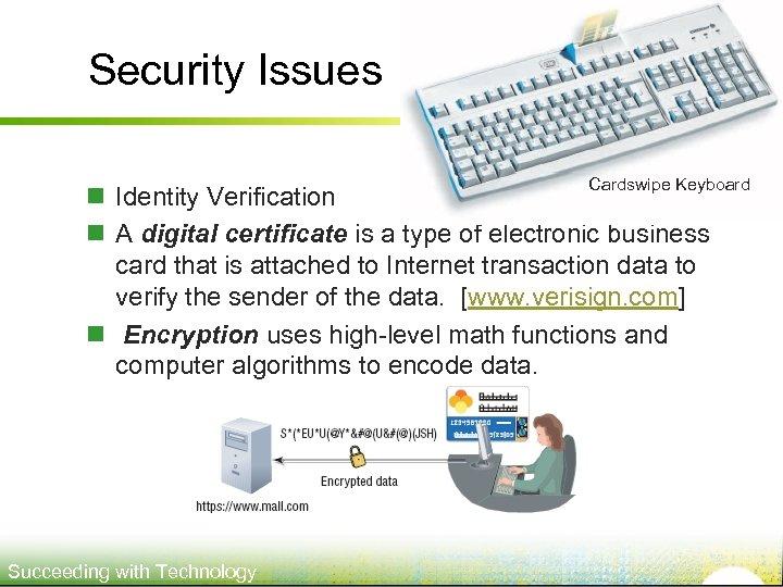 Security Issues Cardswipe Keyboard n Identity Verification n A digital certificate is a type